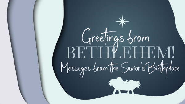 Series: Greetings From Bethlehem