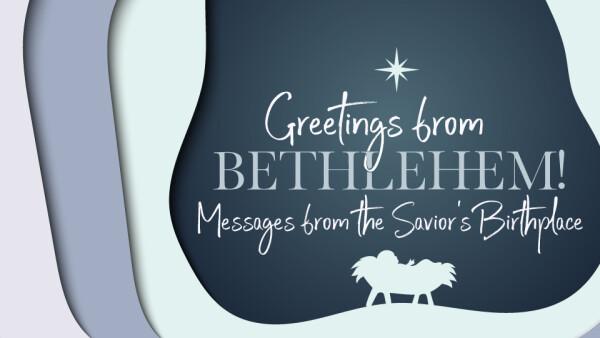 Series: Greetings From Bethlehem